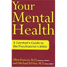 Your Mental Health: A Layman's Guide to the Psychiatrist's Bible by Allen Frances (1999-01-25)