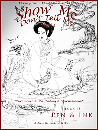 Show Me Don't Tell Me Bk 13 - Pen & Ink: Theory in a Thimble Art Series