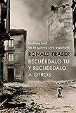 Recuérdalo tú y recuérdalo a otros: Historia oral de la guerra civil española (Serie Mayor)