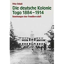 Die deutsche Kolonie Togo 1884-1914: Auswirkungen einer Fremdherrschaft