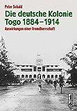 Die deutsche Kolonie Togo 1884-1914: Auswirkungen einer Fremdherrschaft - Peter Sebald
