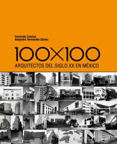 100 X 100: Arquitectos del Siglo XX En Maexico por Fernanda Canales