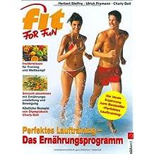 Perfektes Lauftraining - Das Ernährungsprogramm: Powerkost für Training und Wettkampf - Die 25 Top-Nahrungsmittel für den Erfolg - Köstliche Fit-for-Run-Rezepte