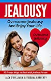JEALOUSY. OVERCOME JEALOUSY AND ENJOY YOUR LIFE.: How to Handle a Jealous Partner:10 Proven Ways to Deal with Jealousy.