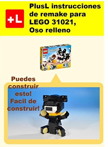 PlusL instrucciones de remake para LEGO 31021, Oso relleno: Usted puede construir Oso relleno de sus propios ladrillos por PlusL