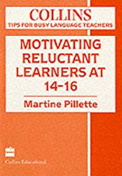 Tips for Busy Language Teachers - Motivating Reluctant Learners at 14-16 (Collins Tips for Busy Language Teachers)
