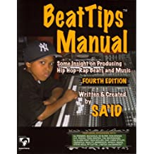 BeatTips Manual: Some Insight on Producing Hip Hop-Rap Beats and Music, Fourth Edition