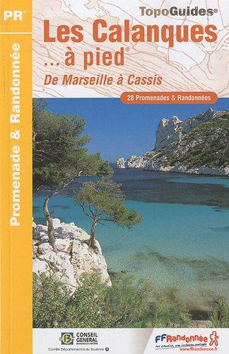 Les Calanques à pied : De Marseille à Cassis par FFRP