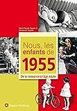 Nous, les enfants de 1955 : De la naissance à l'âge adulte