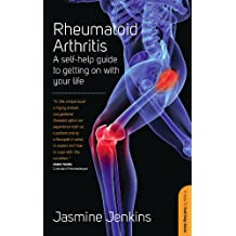 Rheumatoid Arthritis: A self-help guide to getting on with your life (Expert Patient Guide)