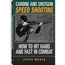 Carbine and Shotgun Speed Shooting: How to Hit Hard and Fast in Combat