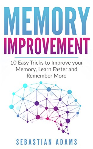 Memory Improvement: 10 Easy Tricks to Improve your Memory, Learn Faster and Remember More (Learning Techniques, Mindfulness, Healthy, Brain, Meditation) (English Edition)