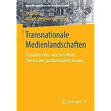 Transnationale Medienlandschaften: Populärer Film zwischen World Cinema und postkolonialem Europa (Neue Perspektiven der Medienästhetik)