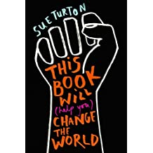 This Book Will (Help You) Change the World: Protest injustice. Campaign for change. Vote for your future. (English Edition)