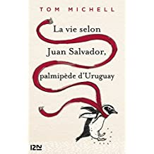 La vie selon Juan Salvador, palmipède d'Uruguay (HORS COLLECTION)