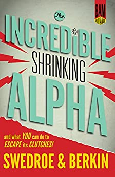 The Incredible Shrinking Alpha: And What You Can Do to Escape Its Clutches by [Swedroe, Larry E, Berkin, Andrew L]