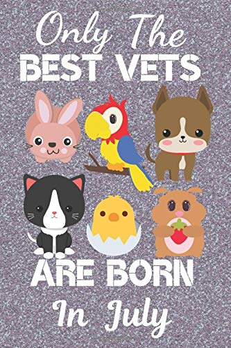 Only The Best Vets Are Born In July: Vet Gift Ideas. This Vet Notebook / Vet Journal is 6x9in 120 lined ruled pages. Great for Birthdays & Christmas. ... gifts. Birthday gifts for Veterinarians.