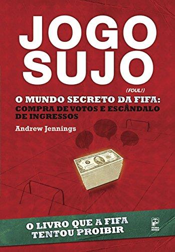 Jogo Sujo - O Mundo Secreto da Fifa (Portuguese Edition) por Andrew Jennings