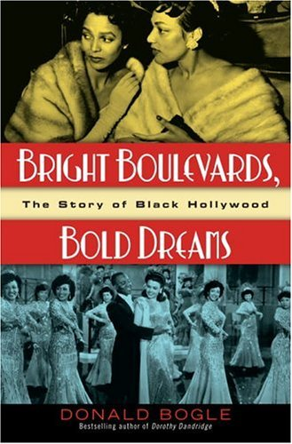 Bright Boulevards, Bold Dreams: The Story of Black Hollywood by Donald Bogle (2005-01-25)