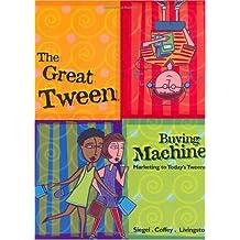 The Great Tween Buying Machine: Marketing to Today's Tweens by David L. Siegel (2001-06-02)