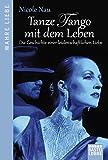Tanze Tango mit dem Leben: Die Geschichte einer leidenschaftlichen Liebe (Allgemeine Reihe. Bastei Lübbe Taschenbücher)