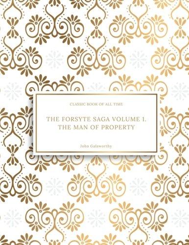 The Forsyte Saga Volume 1.  The Man of Property : FreedomRead Classic Book