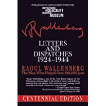 Letters and Dispatches 1924-1944: The Man Who Helped Save 100,000 Jews by Raoul Wallenberg (1-Oct-2011) Paperback