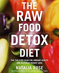 The Raw Food Detox Diet: The Five-Step Plan for Vibrant Health and Maximum Weight Loss (Raw Food Series) by Natalia Rose (2006-12-26)