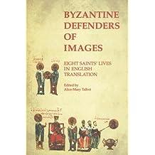 Byzantine Defenders of Images - Eight Saints'lives in English Translation (Byzantine Saints' Lives in Translation)