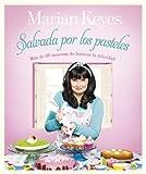 Salvada por los pasteles: Más de 80 maneras de hornear la felicidad (Spanish Edition)