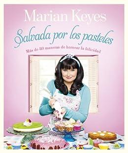 Salvada por los pasteles: Más de 80 maneras de hornear la felicidad von [Keyes, Marian]