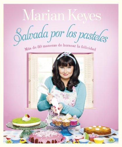 Salvada por los pasteles: Más de 80 maneras de hornear la felicidad (Spanish Edition) 80 S Pastel
