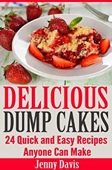 Delicious Dump Cakes: 24 Quick and Easy Recipes Anyone Can Make (English Edition) von [Davis, Jenny]