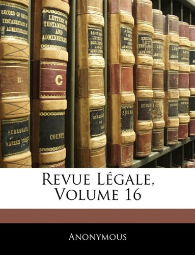 Revue Légale, Volume 16 por Anonymous