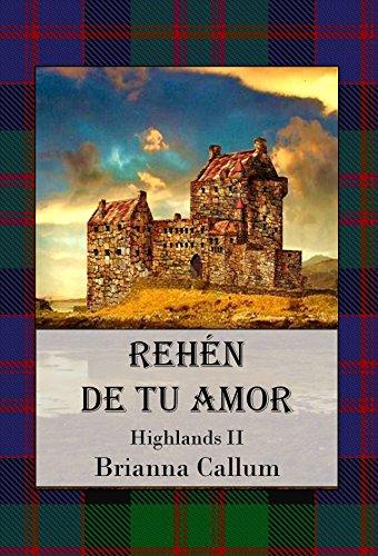 Rehén de tu amor (Highlands nº 2) por Brianna Callum