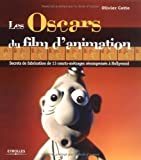 Les Oscars du film d'animation : Secrets de fabrication de 13 courts-métrages récompensés à Hollywood de Cotte. Olivier (2006) Broché