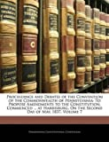 [(Proceedings and Debates of the Convention of the Commonwealth of Pennsylvania : To Propose Amendments to the Constitution, Commenced ... at Harrisburg, on the Second Day of May, 1837, Volume 7)] [By (author) Pennsylvania Constitutional Convention] published on (February, 2010)