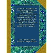 Traité De Géographie Et De Statistique Médicales Et Des Maladies Endémiques: Comprenant La Météorologie Et La Géologie Medicales, Les Lois ... Géographique Des Maladies, Et La Patho...