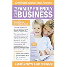 Start a Family Friendly Business - 129 brilliant business ideas for mums