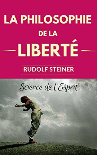 LA PHILOSOPHIE DE LA LIBERTÉ : Principes d'une conception moderne du monde - Résultats d'une observation de l'âme d'après une méthode scientifique. par Rudolf Steiner