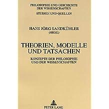 Theorien, Modelle und Tatsachen: Konzepte der Philosophie und der Wissenschaften (Philosophie und Geschichte der Wissenschaften)