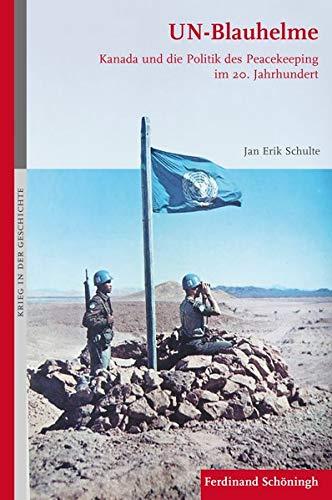 UN-Blauhelme: Kanada und die Politik des Peacekeeping im 20. Jahrhundert