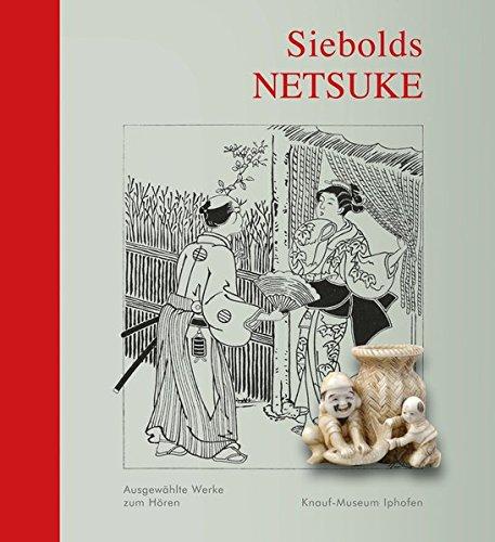 Siebolds Netsuke: Begleitband zur Ausstellung 2016 mit CD