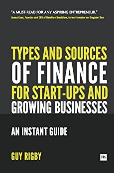 Types and Sources of Finance for Start-up and Growing Businesses: An Instant Guide by [Rigby, Guy]