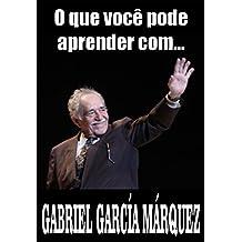 O que você pode aprender com... GABRIEL GARCÍA MÁRQUEZ (Portuguese Edition)