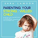 Best Books For Strong Willed Children - Parenting Your Strong-Willed Child: Empower Your Spirited Child Review