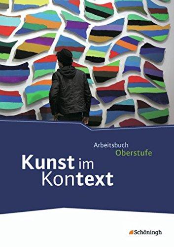 Kunst im Kontext / Arbeitsbuch für den Kunstunterricht in der gymnasialen Oberstufe: Kunst im Kontext: Schülerband