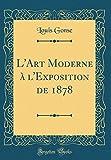 Telecharger Livres L Art Moderne A L Exposition de 1878 Classic Reprint (PDF,EPUB,MOBI) gratuits en Francaise