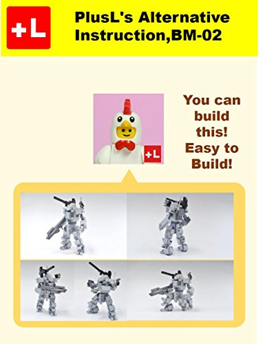 PlusL's Alternative Instruction For, BM-02: You can build the  BM-02 out of your own bricks! (English Edition)