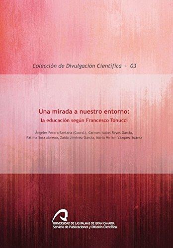 Una mirada a nuestro entorno: la educación según Franscesco Tonucci (Colección de Divulgación Científica)